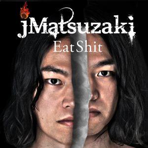 jMatsuzaki 1st Album EatShit Cover